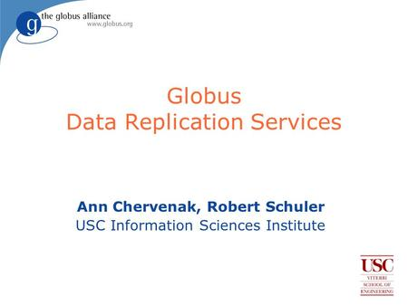 Globus Data Replication Services Ann Chervenak, Robert Schuler USC Information Sciences Institute.