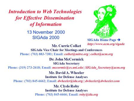 Introduction <strong>to</strong> Web Technologies for Effective Dissemination of Information 13 November 2000 SIGAda 2000 Mr. Currie Colket SIGAda Vice Chair for Meetings.