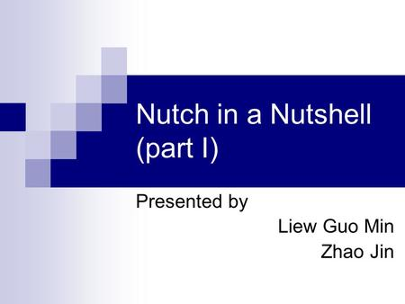 Nutch in a Nutshell (part I) Presented by Liew Guo Min Zhao Jin.