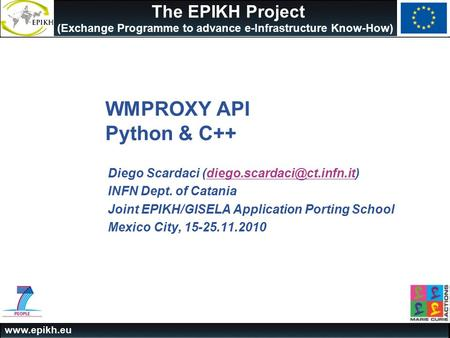 The EPIKH Project (Exchange Programme to advance e-Infrastructure Know-How) WMPROXY API Python & C++ Diego Scardaci