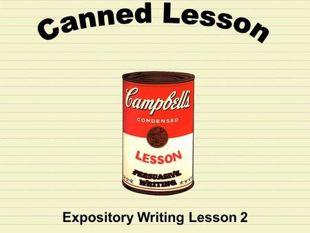 Expository Writing Lesson 2 Step 1: Read the prompt carefully before you begin. Writing Situation: Have you ever wanted to change the world? If you could.