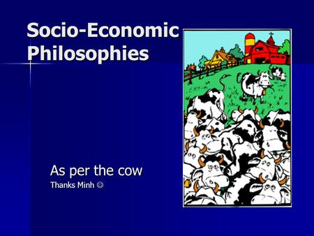Socio-Economic Philosophies As per the cow Thanks Minh Thanks Minh.