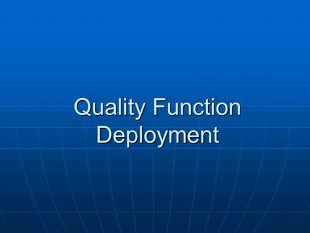 Quality Function Deployment. What is QFD? A method of transferring customer needs and requirements into technical specifications for new product and service.
