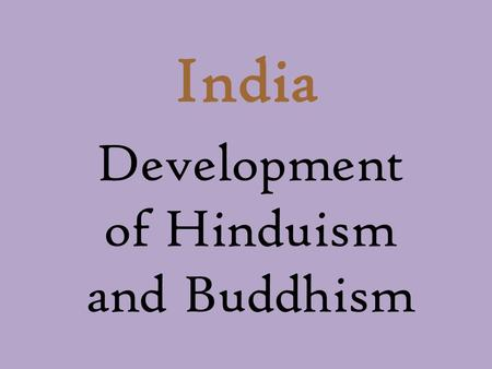 India Development of Hinduism and Buddhism. India Aryans (Indo-Europeans) Nomadic herders 1500 B.C. conquered Dravidians who lived near the Indus River.
