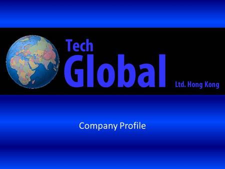 Company Profile. The Company Tech Global is a registered company in Hong Kong with offices in Hong Kong and Shanghai The Directors are Andrew White (MBA)
