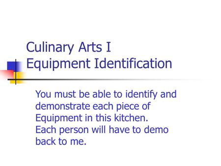 Culinary Arts I Equipment Identification You must be able to identify and demonstrate each piece of Equipment in this kitchen. Each person will have to.