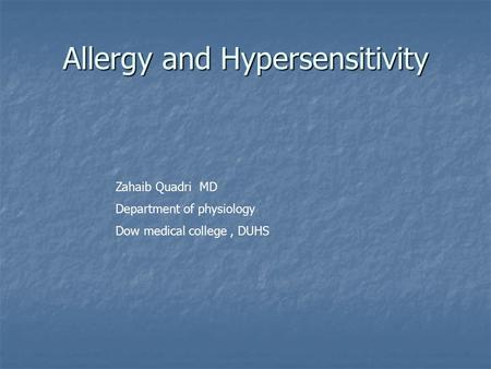 Allergy and Hypersensitivity Zahaib Quadri MD Department of physiology Dow medical college, DUHS.