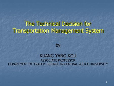 1 The Technical Decision for Transportation Management System The Technical Decision for Transportation Management System by KUANG YANG KOU ASSOCIATE PROFESSOR.