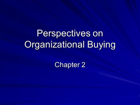 "Perspectives on Organizational Buying Chapter 2. Commercial Enterprises ""Manufacturers, construction companies, service firms, transportation companies,"