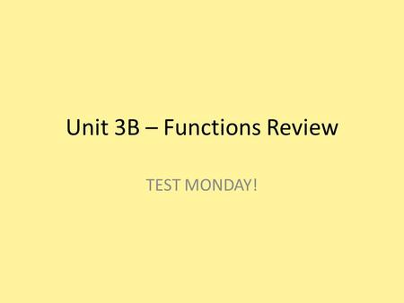 Unit 3B – Functions Review TEST MONDAY!. Describe the relationship between x and y. XY 0 38 823 1235.