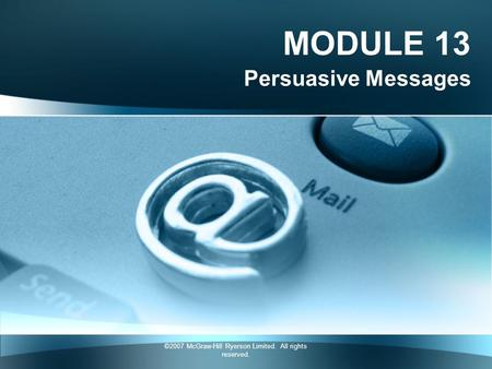 ©2007 McGraw-Hill Ryerson Limited. All rights reserved. MODULE 13 Persuasive Messages.
