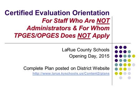 For Staff Who Are NOT Administrators & For Whom TPGES/OPGES Does NOT Apply Certified Evaluation Orientation For Staff Who Are NOT Administrators & For.