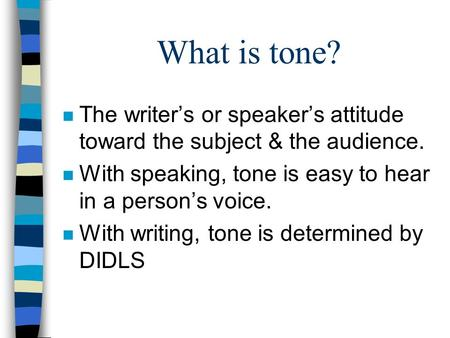 What is tone? n The writer's or speaker's attitude toward the subject & the audience. n With speaking, tone is easy to hear in a person's voice. n With.
