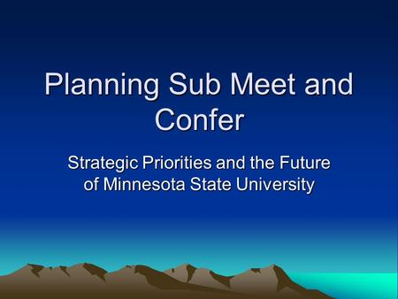 Planning Sub Meet and Confer Strategic Priorities and the Future of Minnesota State University.