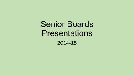 Senior Boards Presentations 2014-15. Arrival on Campus Arrive at least 15-20 minutes before your designated time. IMPORTANT – Check-in at the table in.