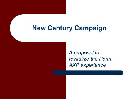 New Century Campaign A proposal to revitalize the Penn AXP experience.