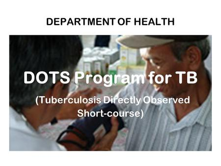 DEPARTMENT OF HEALTH DOTS Program for TB (Tuberculosis Directly Observed Short-course)
