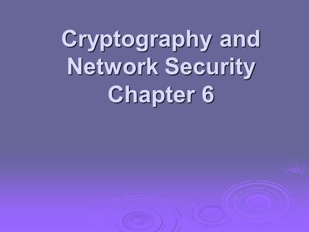 Cryptography and Network Security Chapter 6. Multiple Encryption & DES  clear a replacement for DES was needed theoretical attacks that can break it.
