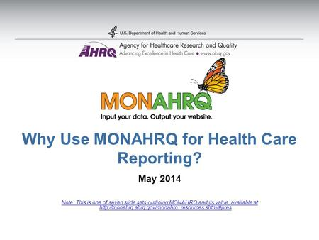 Why Use MONAHRQ for Health Care Reporting? May 2014 Note: This is one of seven slide sets outlining MONAHRQ and its value, available at