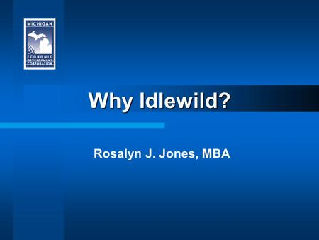 "Why Idlewild? Rosalyn J. Jones, MBA. Positive Image: SWOT Analysis ""Idlewild community members believe they must move forward with what they have and."