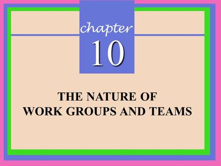 Chapter 10 THE NATURE OF WORK GROUPS AND TEAMS. CHAPTER 10 The Nature of Work Groups and Teams Copyright © 2002 Prentice-Hall What is a Group? A set of.