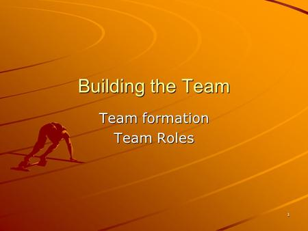 "1 Building the Team Team formation Team Roles. Castle College, Nottingham2 ' "" The joy of working harmoniously with small groups of people who are dedicated."