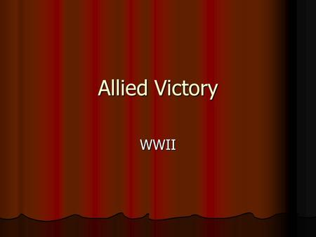 Allied Victory WWII. The Big Three Stalin Stalin Roosevelt Roosevelt Churchill Churchill.
