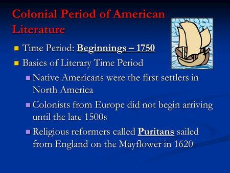 Colonial Period of American Literature Time Period: Beginnings – 1750 Time Period: Beginnings – 1750 Basics of Literary Time Period Basics of Literary.