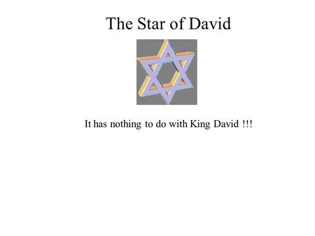 The Star of David It has nothing to do with King David !!!