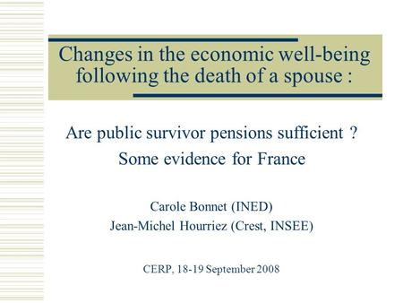 Changes in the economic well-being following the death of a spouse : Are public survivor pensions sufficient ? Some evidence for France Carole Bonnet (INED)