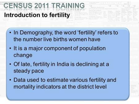 Introduction to fertility In Demography, the word 'fertility' refers to the number live births women have It is a major component of population change.