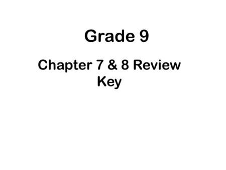 "Grade 9 Chapter 7 & 8 Review Key 1. What does the term ""catalyst"" mean ? A. individuals or events that bring about change."