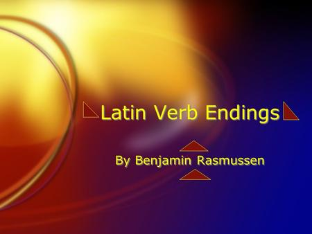 Latin Verb Endings By Benjamin Rasmussen. Present  Singular: o, s, t  Plural: mus, tis, nt Translation: Happening in the present Use 2nd Principal Part.
