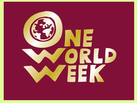 OWW logo. One World 'Week' is an opportunity for people from many backgrounds to: come together to focus on issues that affect us worldwide and take action.