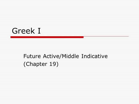 Greek I Future Active/Middle Indicative (Chapter 19)