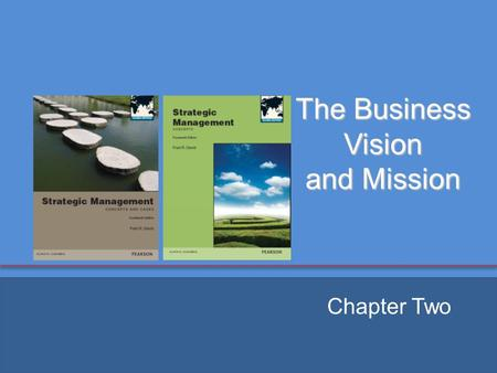 Copyright ©2013 Pearson Education, Inc. publishing as Prentice Hall The Business Vision and Mission Chapter Two.
