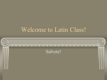 Welcome to Latin Class! Salvete!. Unit I Make a Prediction Silva Luna Stella Casa Via Alta Longa Magna Multa.