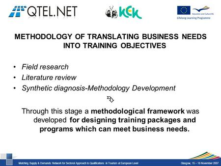 Matching Supply & Demands: Network for Sectoral Approach to Qualifications in Tourism at European LevelGlasgow, 15 – 16 November 2007 METHODOLOGY OF TRANSLATING.