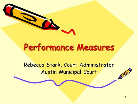 1 Performance Measures Rebecca Stark, Court Administrator Austin Municipal Court.