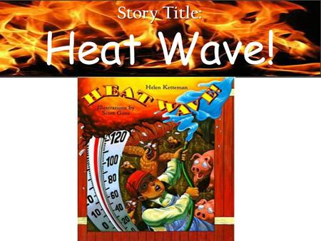 Story Title: Heat Wave!.
