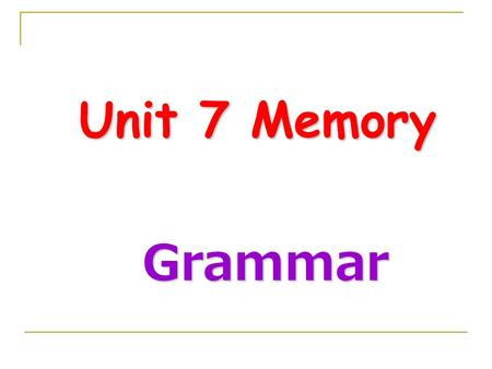 Unit 7 Memory Unit 7 Memory Grammar Grammar. A Conditional sentences We have already learnt to use conditional sentences to talk about probable results.