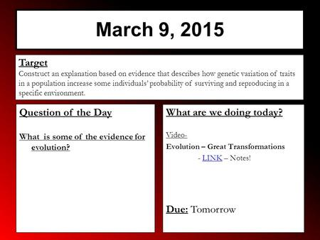 March 9, 2015 What are we doing today? Video- Evolution – Great Transformations - LINK – Notes!LINK Due: Tomorrow Target Construct an explanation based.