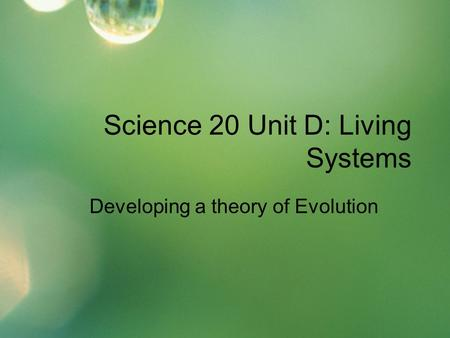 Science 20 Unit D: Living Systems Developing a theory of Evolution.