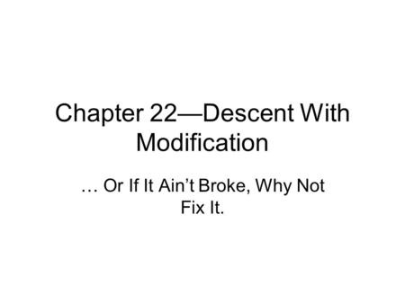 Chapter 22—Descent With Modification