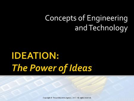 Concepts of Engineering and Technology Copyright © Texas Education Agency, 2012. All rights reserved.