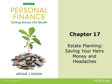 © 2013 Pearson Education, Inc. All rights reserved.17-1 Chapter 17 Estate Planning: Saving Your Heirs Money and Headaches.