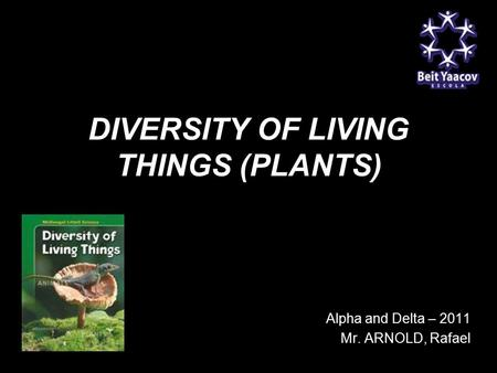 DIVERSITY OF LIVING THINGS (<strong>PLANTS</strong>) G9 Alpha and Delta – 2011 Mr. ARNOLD, Rafael.