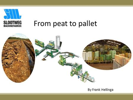 From peat to pallet By Frank Hellinga.