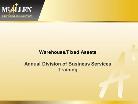 Warehouse/Fixed Assets Annual Division of Business Services Training.