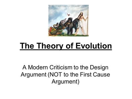 The Theory of Evolution A Modern Criticism to the Design Argument (NOT to the First Cause Argument)